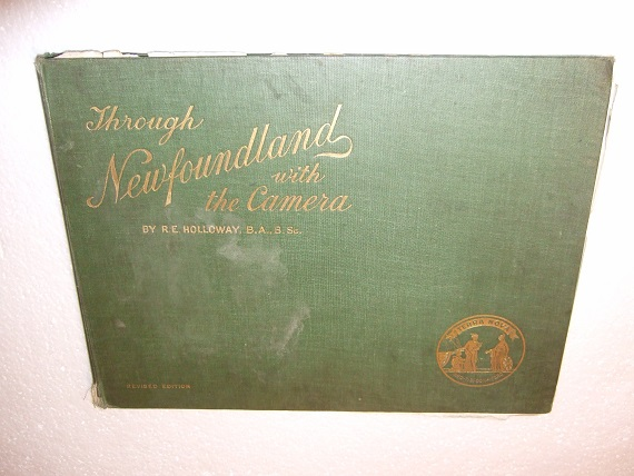 Image for Through Newfoundland with the Camera -by R E Holloway (inc. scenes / photographs of Labrador / Whaling / Cod Fishing / Ships / Villages / Towns / Coastal Views / Panoramas / Railways / Fishing / Fold-Out Map, etc)( Robert Edwards Holloway )