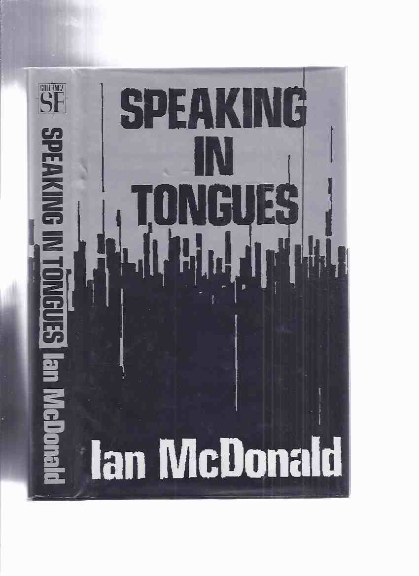 Image for Speaking in Tongues -by Ian McDonald ( Short Stories -inc.  Gardenias; Rainmaker Cometh; Listen; Approaching Perpendicular; Floating Dogs; Atomic Avenue; Fronds; Winning; Toward Kilimanjaro; Fragments of an Analysis of a Case of Hysteria )