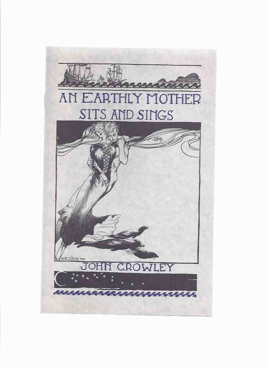 Image for An Earthly Mother Sits and Sings -by John Crowley, Illustrated By Charles Vess