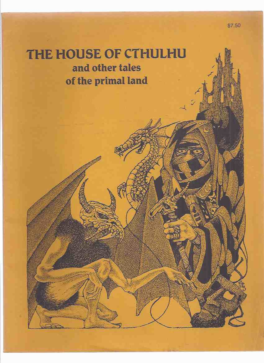 Image for The House of Cthulhu and Other Tales of the Primal Lands ( Sorcerer's Book; How Kank Thad Returned to Bhur-Esh; Tharquest & Lamia Orbiquita; Mylakhrion the Immortal; Isles of Suhm-Yi; Lords of Morass; Curse of Golden Guardians; Cryptically Yours; etc)