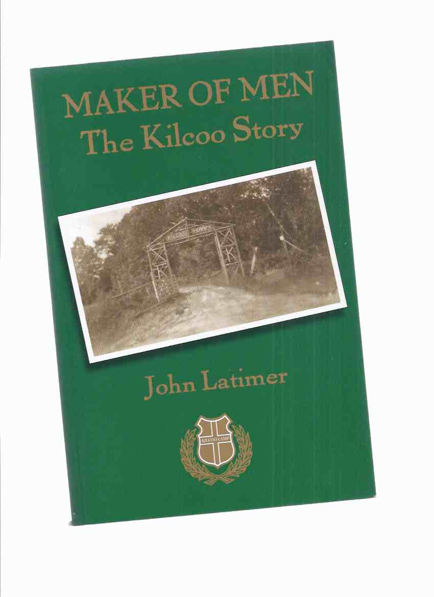 Image for Maker of Men:  The Kilcoo Story -by John Latimer -a Signed Copy ( Gull Lake, Haliburton, Ontario )( Camp Kilcoo )