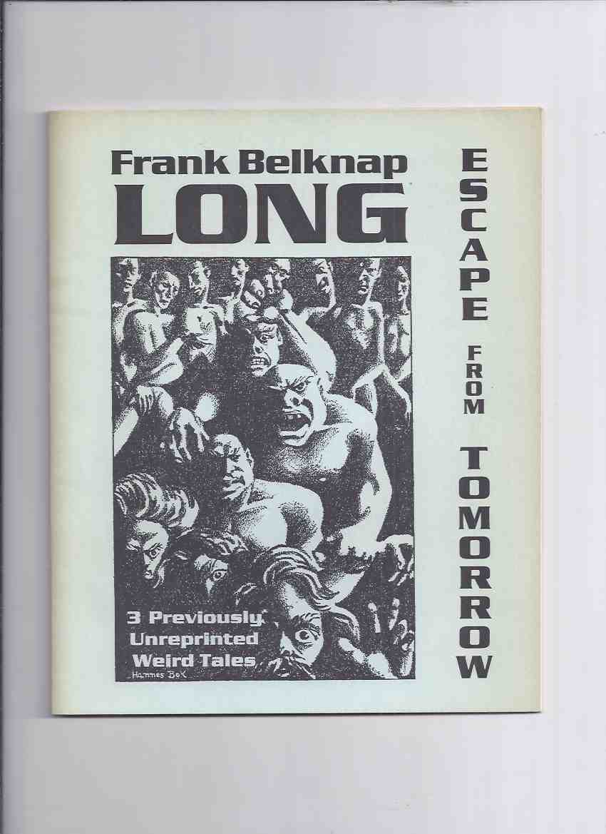 Image for Frank Belknap Long:  Escape from Tomorrow - 3 Previously Unreprinted Weird Tales-- Necronomicon Press  (includes:  You Can't kill a Ghost; He Came at Dusk; escape from Tomorrow )