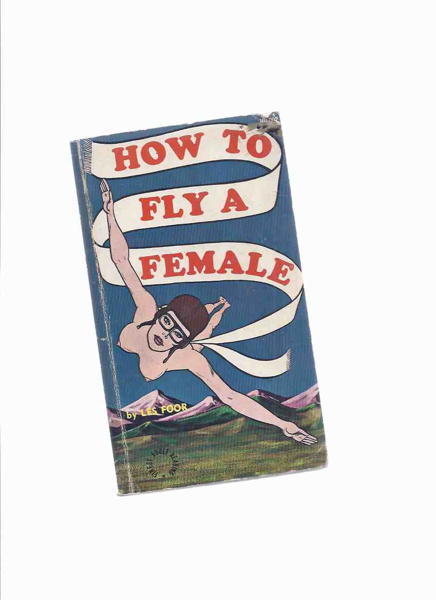 Image for How to Fly a Female -by Les Foor (a rollicking tale about a pilot who can't have sex unless he's 10,000 feet high )