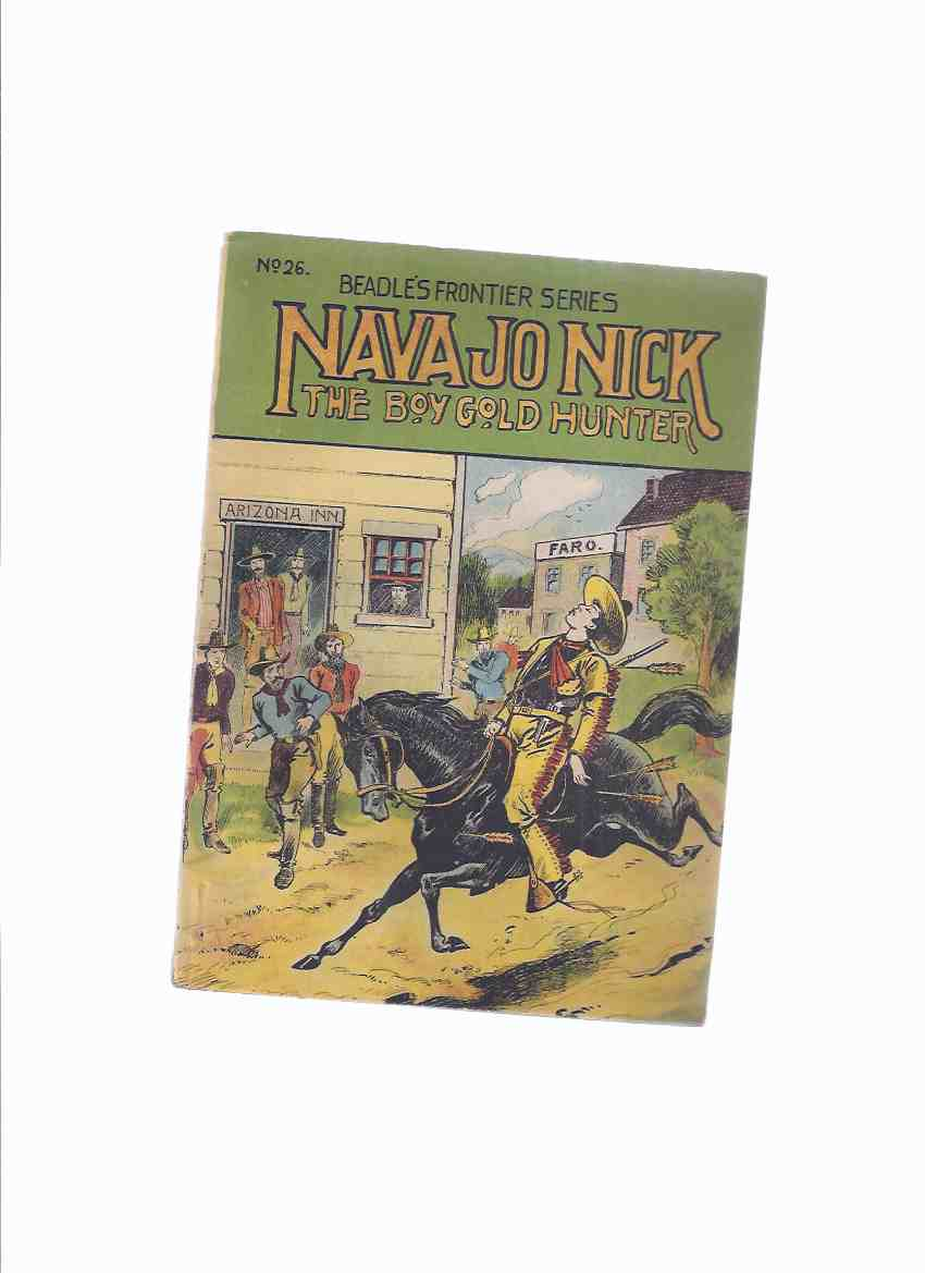 Image for Navajo Nick. The Boy Gold Hunter or The Three Pards of the Basaltic Buttes. A tale of Arizona / Beadle's Frontier Series  No. 26