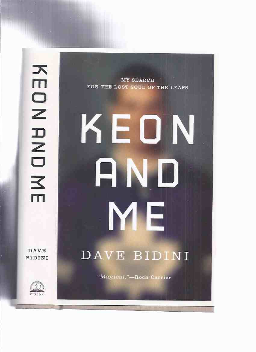 Image for Keon and Me:  My Search for the Lost Soul of the Leafs -by Dave Bidini -a Signed Copy ( Dave Keon / Toronto Maple Leafs )