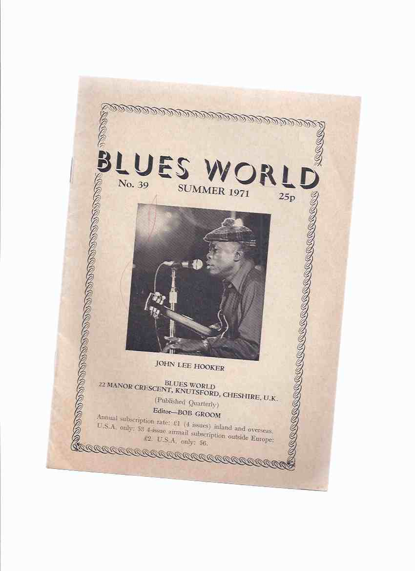 Image for Blues World, No. 39, Summer 1971 ( John Lee Hooker Photo Cover )(inc. Scott Dunbar / Wolfe; Library of Congress Blues and Gospel Recordings / Groom; Blues Bookshelf / Groom & Evans; Ann Arbor Blues Festival / Wilcock; etc)