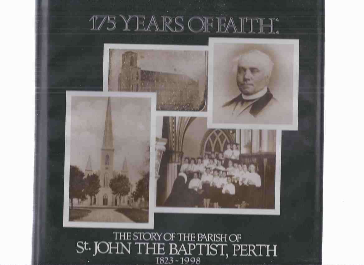 Image for 175 Years of Faith:  The Story of the Parish of St John the Baptist Roman Catholic Church, Perth, Ontario  1823 - 1998 ( Archdiocese of Kingston, ON )( Church History )