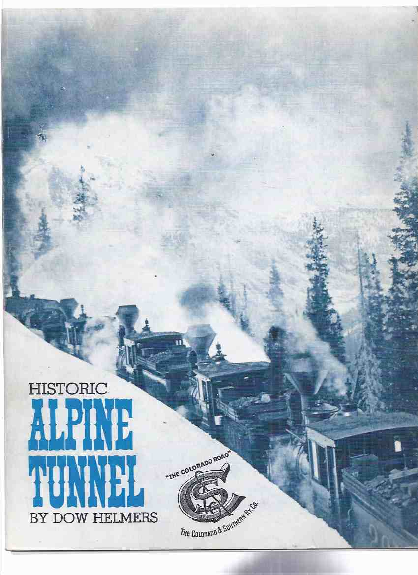 Image for Historic Alpine Tunnel:  The Colorado Road / The Colorado & Southern Railway Company ( Ry. Co. )( Trains )