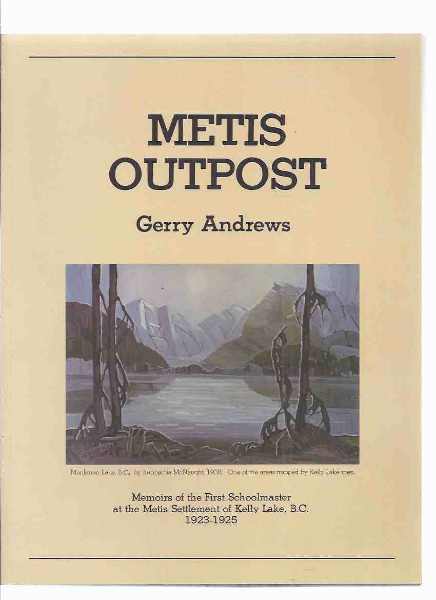 Image for Metis Outpost:  Memoirs of the First Schoolmaster at the Metis Settlement of Kelly Lake, B.C., 1923 - 1925 ( School Master / B.C. / British Columbia )