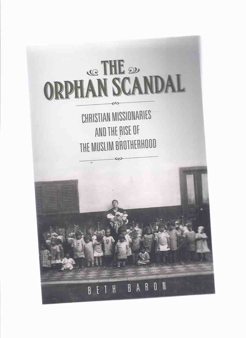 Image for The Orphan Scandal: Christian Missionaries and the Rise of the Muslim Brotherhood by Beth Baron / Stanford University Press