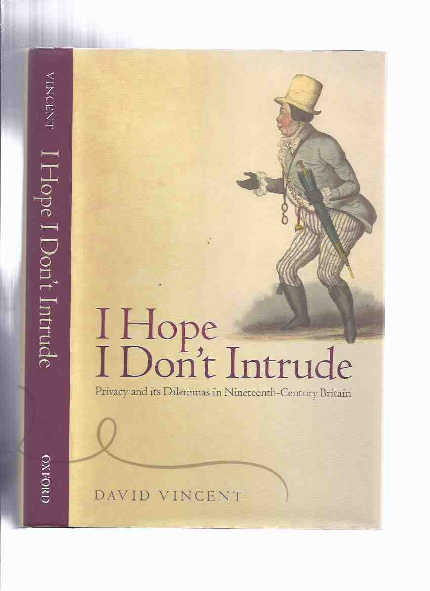 Image for I Hope I Don't Intrude: Privacy and Dilemmas in Nineteenth Century Britain by David Vincent / Oxford University Press ( 19th )