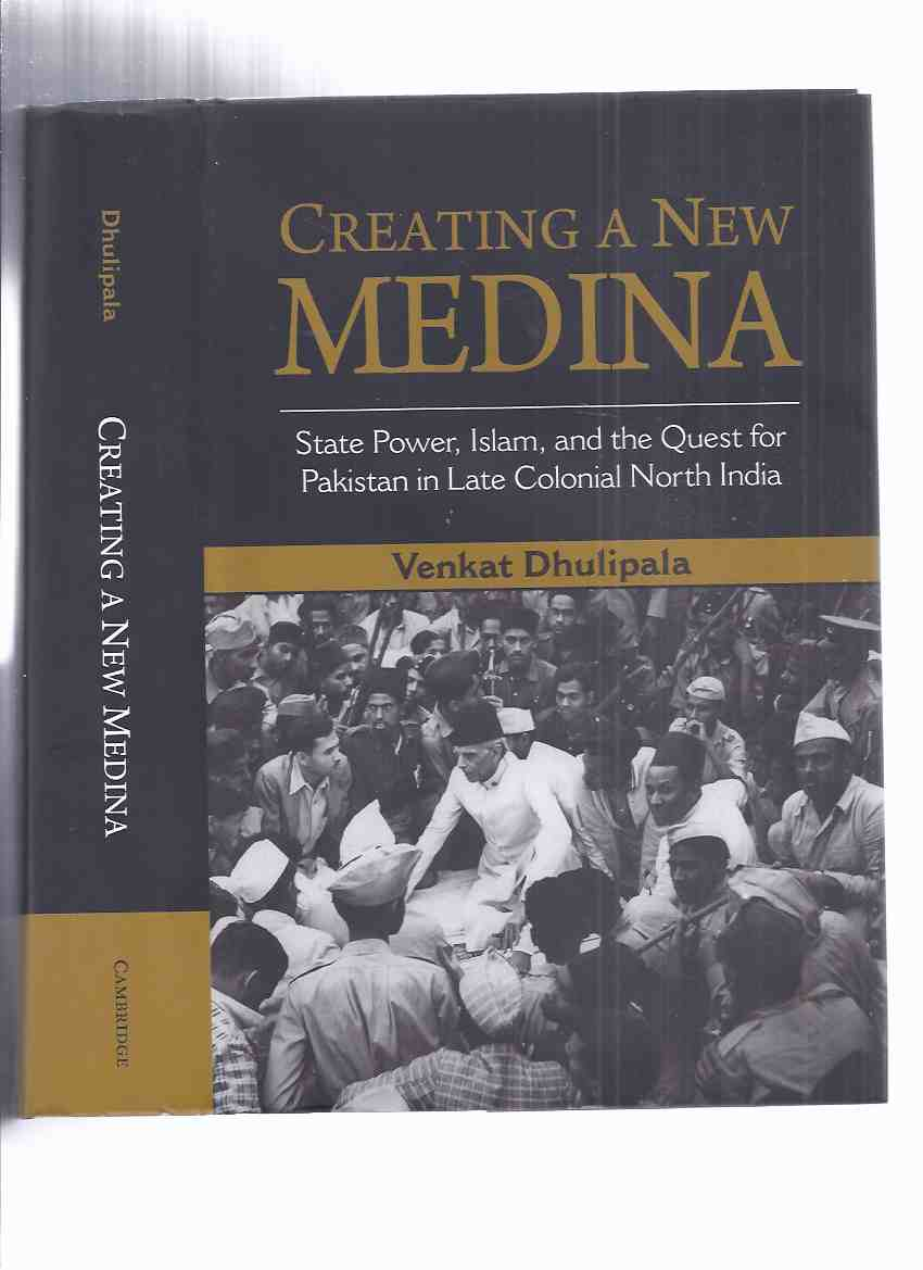 Image for Creating a New Medina: State Power, Islam and the Quest for Pakistan in late Colonial North India by Venkat Dhulipala / Cambridge University Press