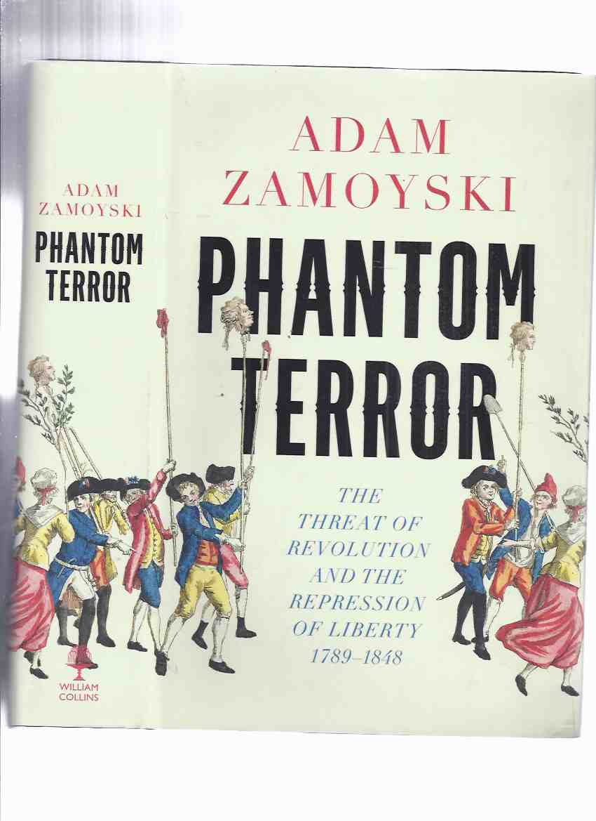 Image for Phantom Terror: The Threat of Revolution and the Repression of Liberty, 1789 - 1848 by Adam Zamoyski