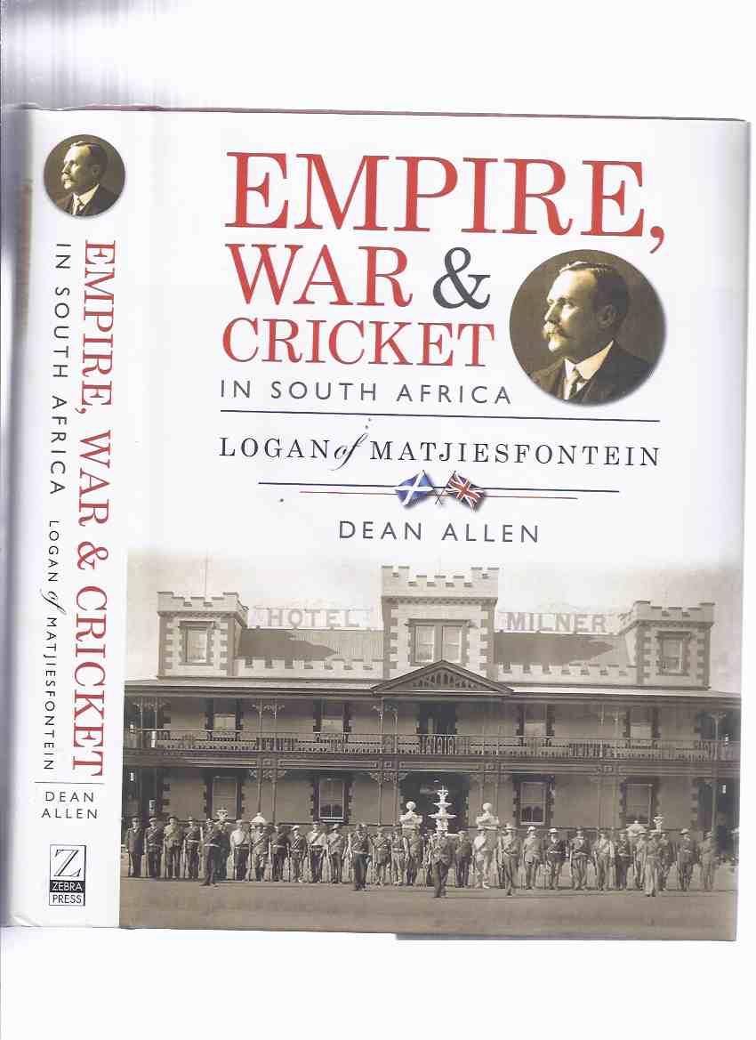 Image for Empire War and Cricket in South Africa, Logan of Matjiesfontein by Dean Allen ( James Douglas Logan /  Central Karoo District Municipality in the Western Cape )