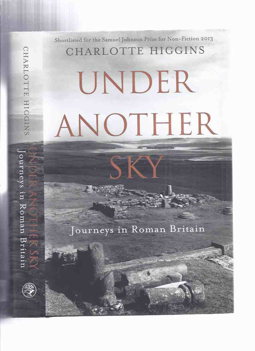 Image for Under Another Sky: Journeys in Roman Britain by Charlotte Higgins