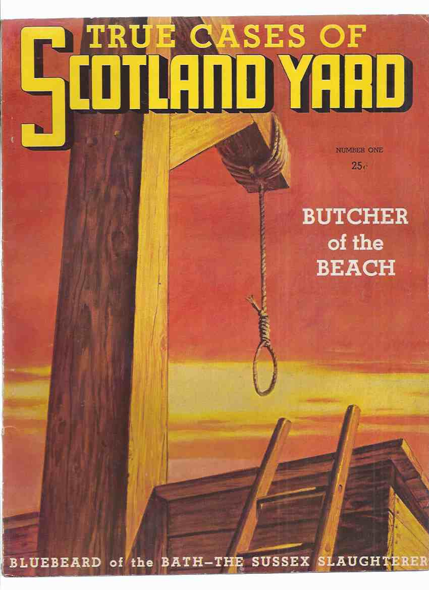 "Image for True Cases of Scotland Yard, Volume 1, # 1 (inc. Butcher of the Beach; Buried Alive in the Crumbles; The Sussex Slaughterer; Case of the Blazing Car; Bluebeard of the Bath; The Case of "" Blodie Belgium ""; Murder at Blackheath; The Old Bailey; etc)"