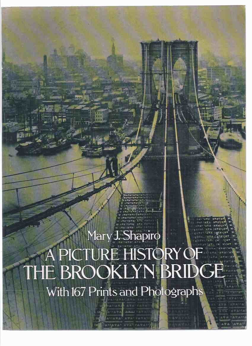 Image for A Picture History of the Brooklyn Bridge, with 167 Prints and Photographs -by Mary J Shapiro ( Photographic History / New York, N.Y. )