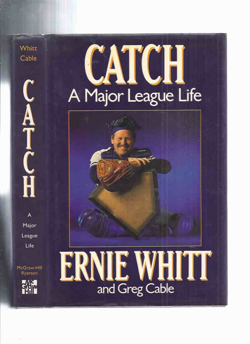 Image for Catch:  A Major League Life -by Ernie Whitt -a Signed Copy ( Player / Catcher for Toronto Blue Jays / MLB - Major League Baseball - American League / World Series )