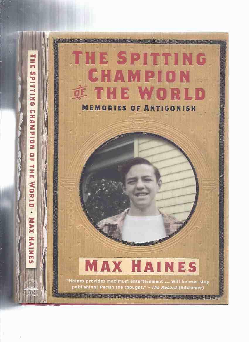 Image for The Spitting Champion of the World: Memories of Antigonish -by Max Haines -a Signed Copy ( Autobiography / Nova Scotia )