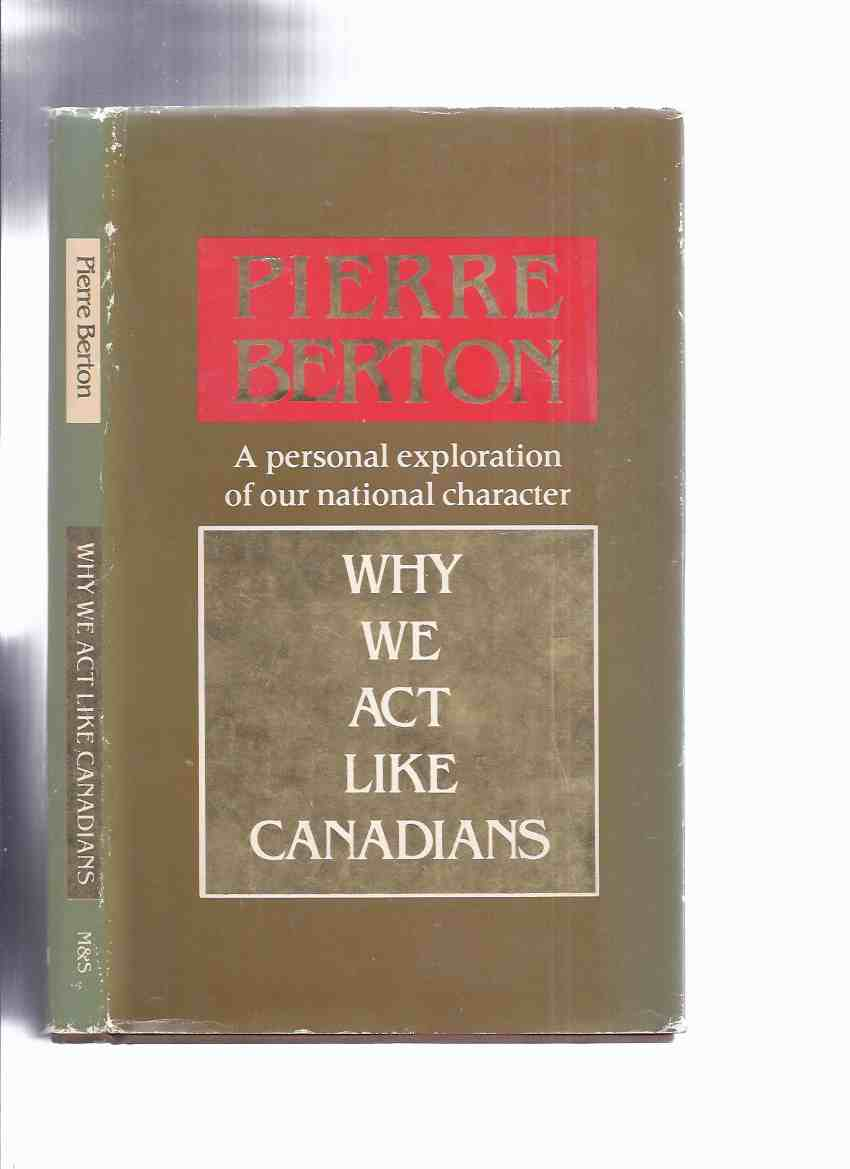 Image for Why We Act Like Canadians -A Personal Exploration of Our National Character ---a Signed Copy ---by Pierre Berton