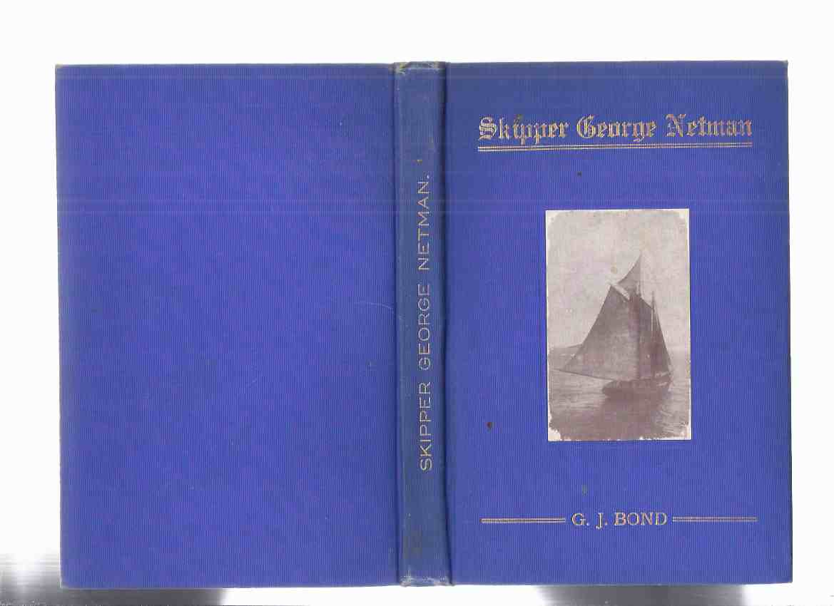 Image for Skipper George Netman: A Story of Out-Port Methodism in Newfoundland (inc. photos of: Herring Neck, Burin, St John's, Grady Labrador /illustrations of: Seal Hunters, Cod, Puffer Fish, Snowshoeing, Walrus, Ships & Rowboats, etc)( Outport )