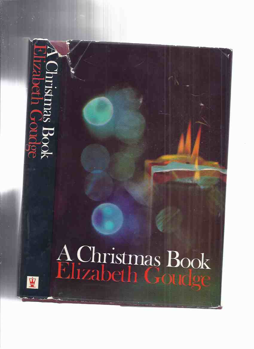 Image for Elizabeth Goudge:  A Christmas Book (selections - - Christmas in the Cathedral; -on the Moor; -on the Island; -at the Inn; -with the Elizabethans; -with the Children; -with the Three Grey Men; -in the Village; -with the Angels )