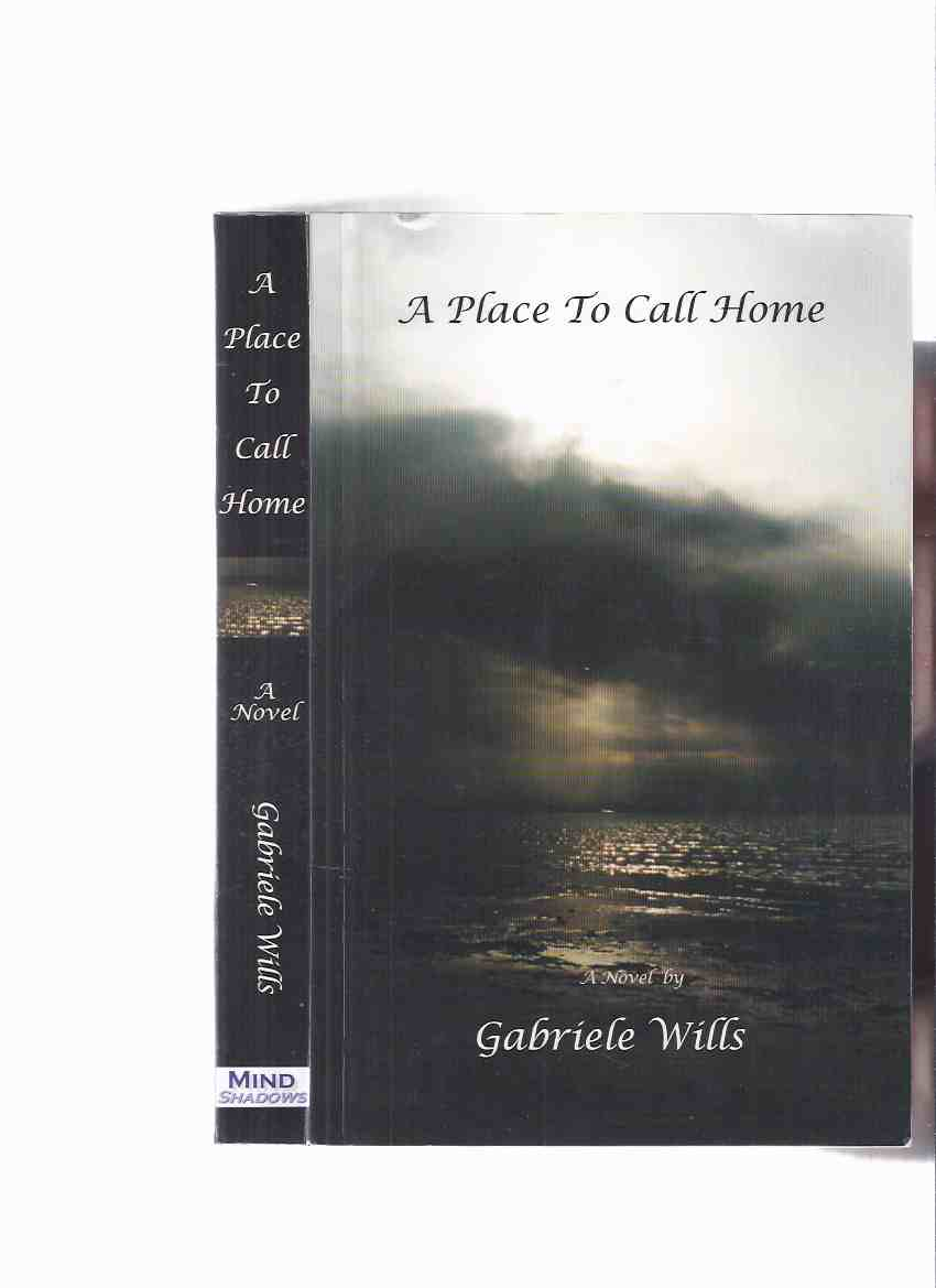Image for A Place to Call Home  -by Gabriele Wills -a Signed Copy ( Set in 1832 in Upper Canada )