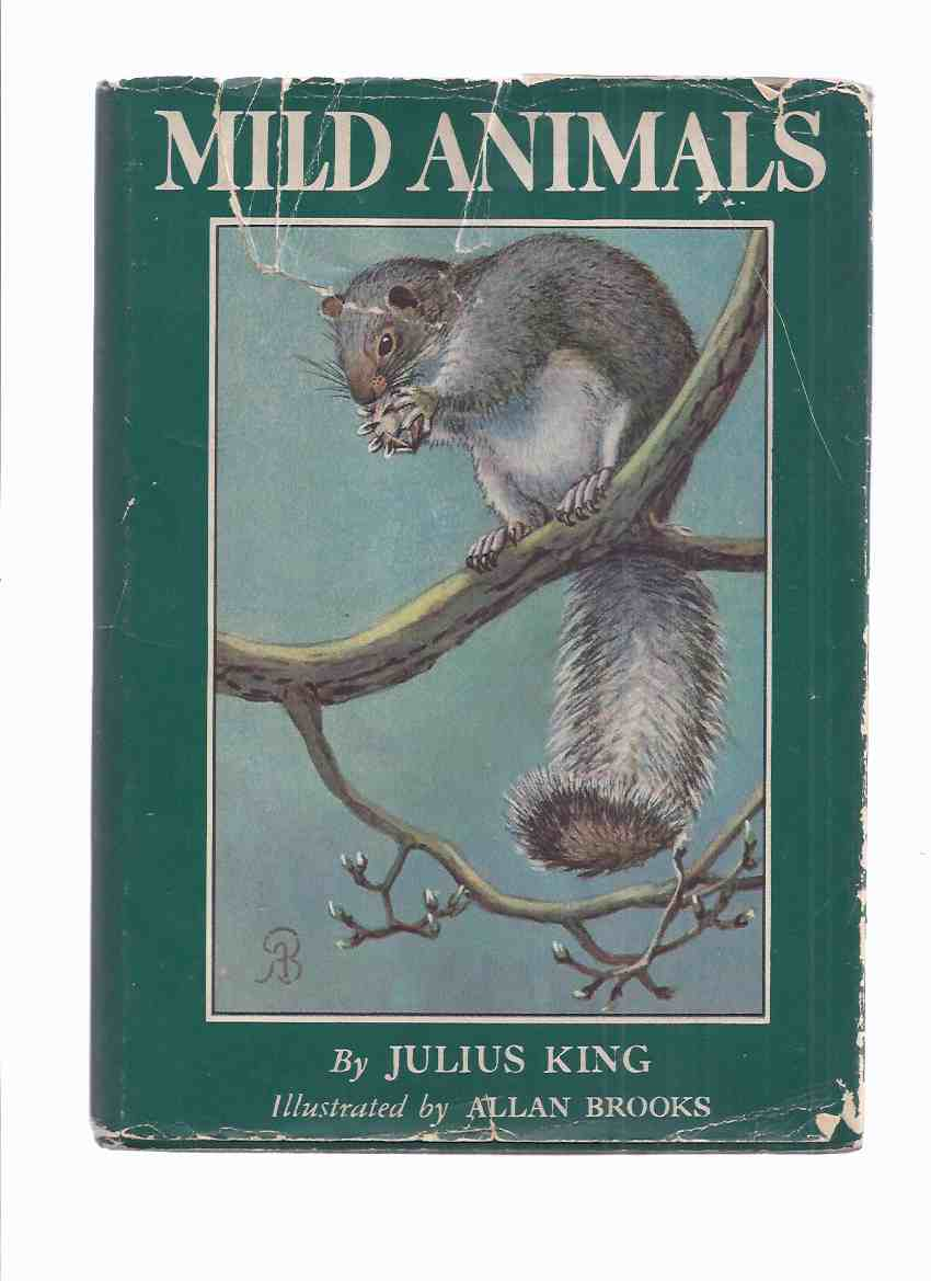 Image for Mild Animals -by Julius King with Illustrations By Allan Brooks (inc. Beaver, Racoon, Mole, Gopher, Skunk, Muskrat, Woodchuck, 'Possum, Porcupine, Squirrels, Chipmunk, Rabbit, Field Mouse, Prairie Dog, etc)