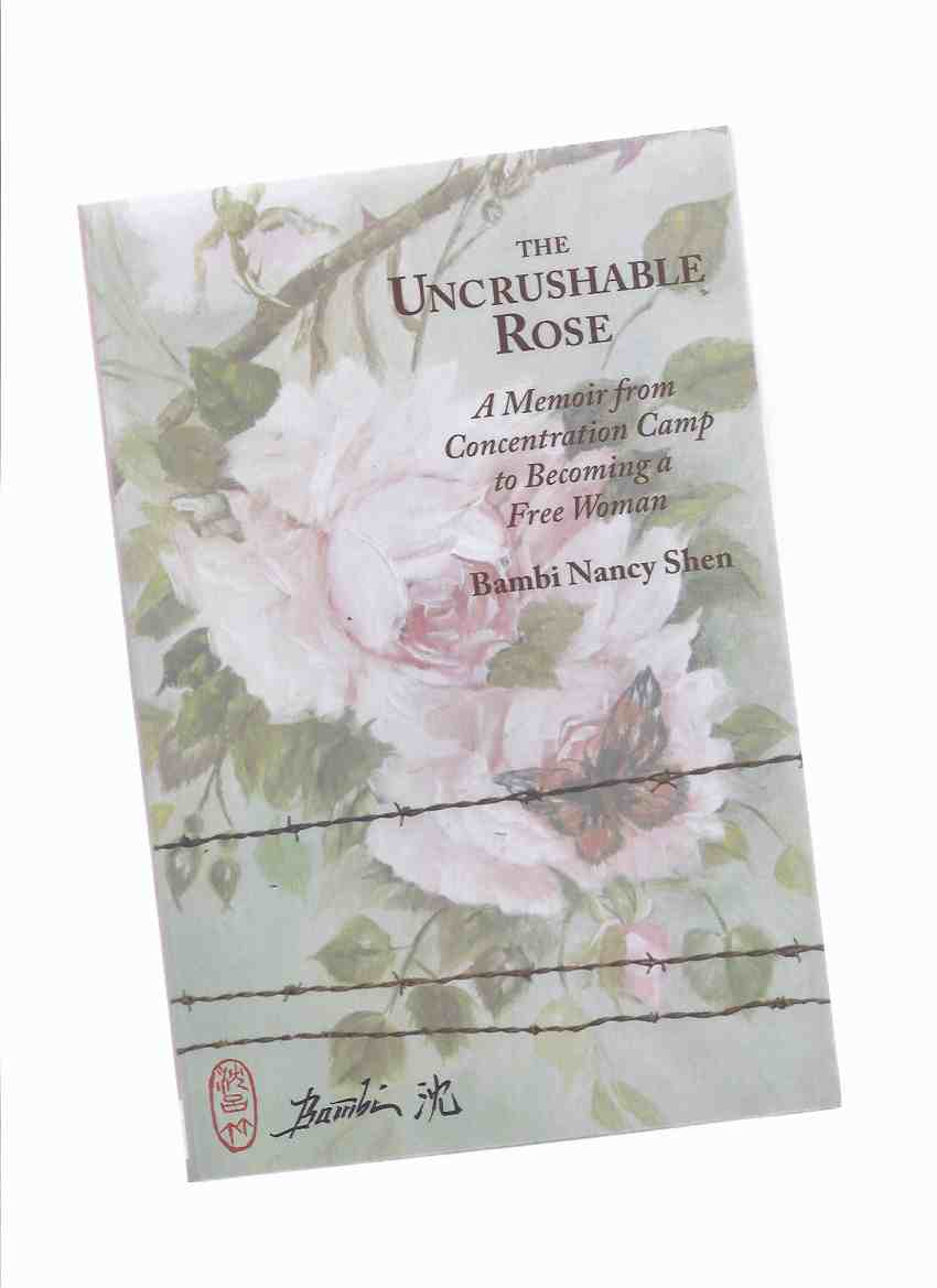 Image for The Uncrushable Rose:  A Memoir from Concentration Camp to Becoming a Free Woman -by Bambi Nancy Shen -a Signed Copy ( Japanese Prisoner )
