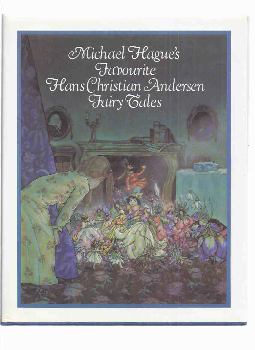 Image for Michael Hague's Favourite Hans Christian Andersen Fairy Tales Illustrated By Michael Hague (Favorite Fairytales)(inc Snow Queen; Wild Swans; Thumbelina; Elfin Hill; Little Mermaid; Ugly Duckling; Match Girl; Emperor's New Clothes; Little Ida's Flowers )