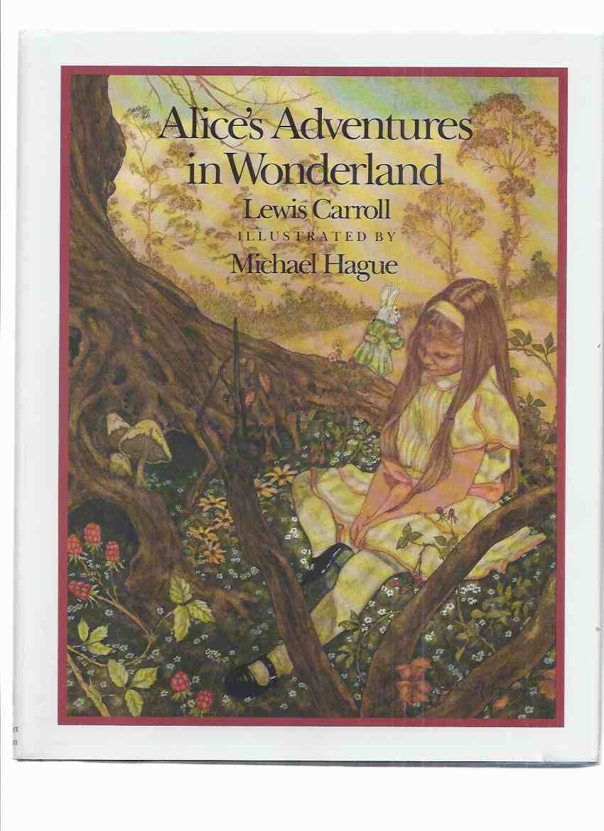Image for Alice's Adventures in Wonderland -by Lewis Carroll, illustrated/illustrations By Michael Hague (inc. Alice, White Rabbit; the Dodo; the Caterpillar; Queen of Hearts; Cheshire Cat; Mad Hatter; Mock Turtle; Gryphon; etc)