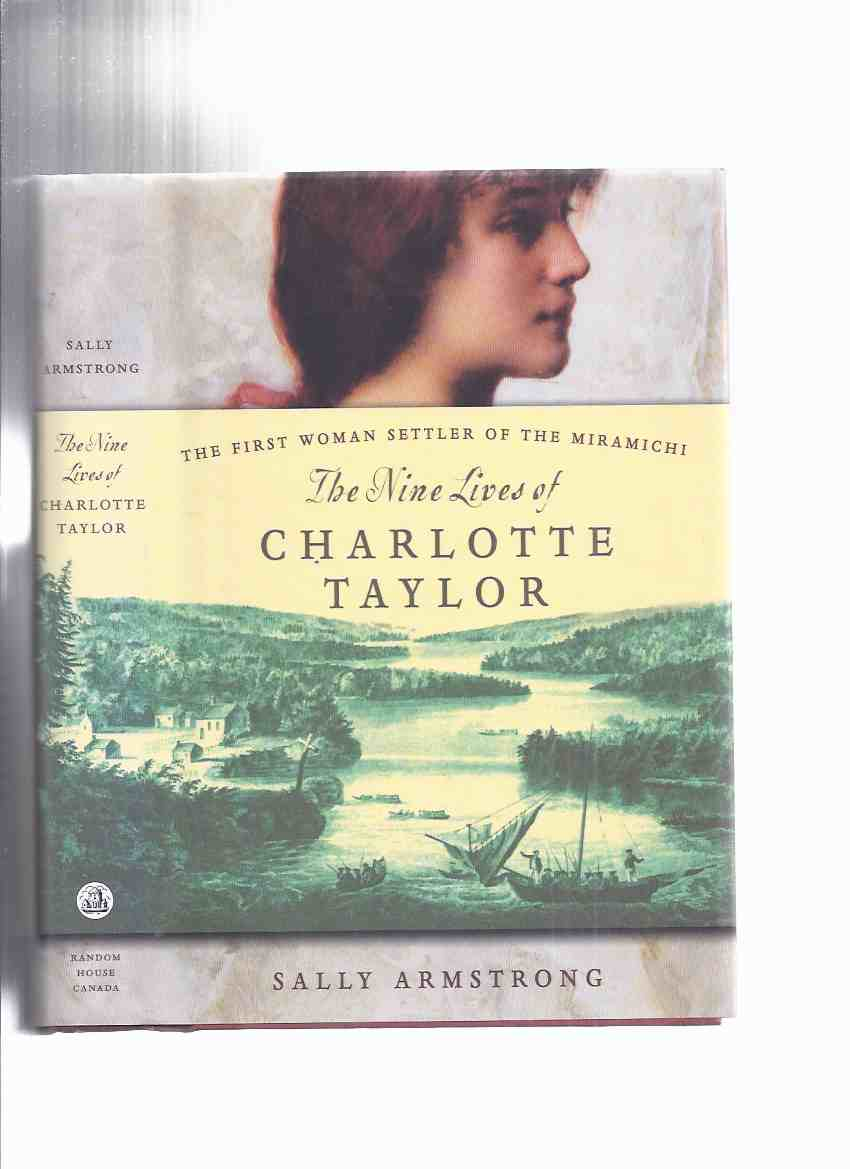 Image for The Nine Lives of Charlotte Taylor -The first Woman Settler of the Miramichi -a signed Copy (The Incredible true Story of One Much Married Woman - Blends fact and Fiction to Deliver Living History, as Imagined By Her Great-Great-Great Granddaughter )( 9 )