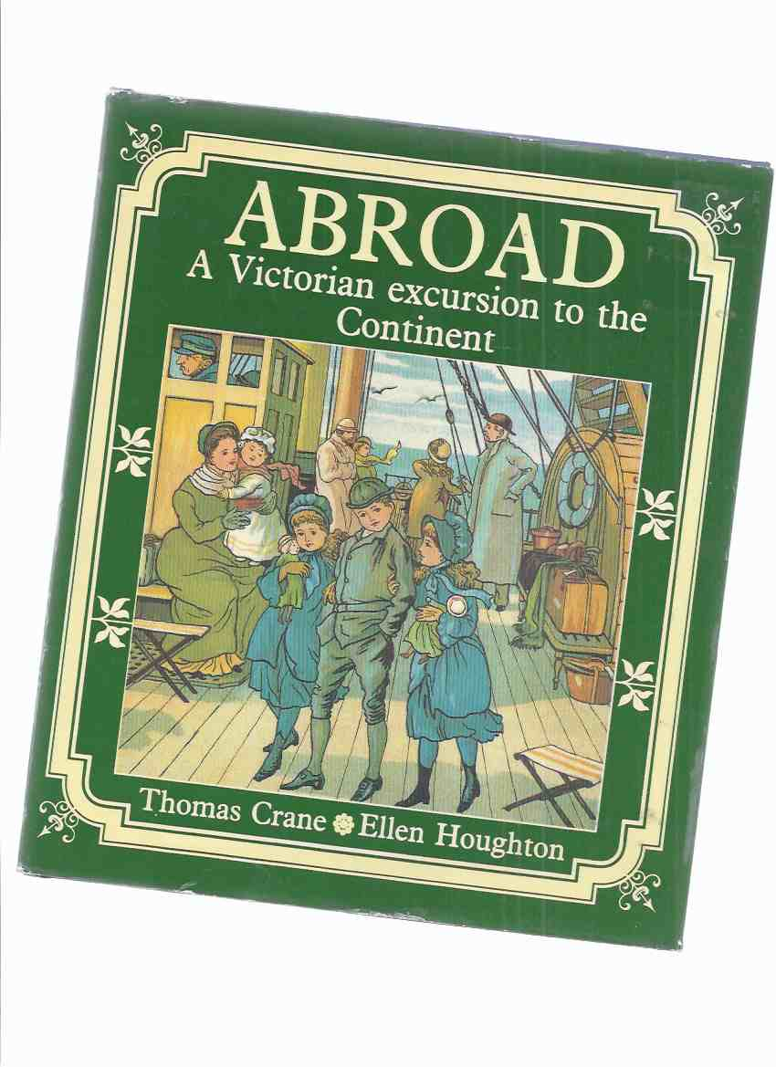 Image for ABROAD:  A Victorian Excursion to the Continent - Thomas Crane  and Ellen Houghton