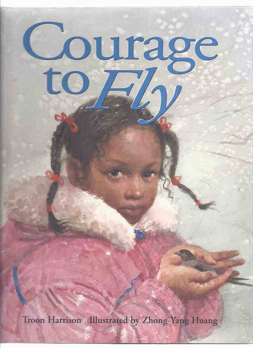 Image for Courage to Fly -by Troon Harrison, Illustrated / Illustrations By Zhong-Yang Huang