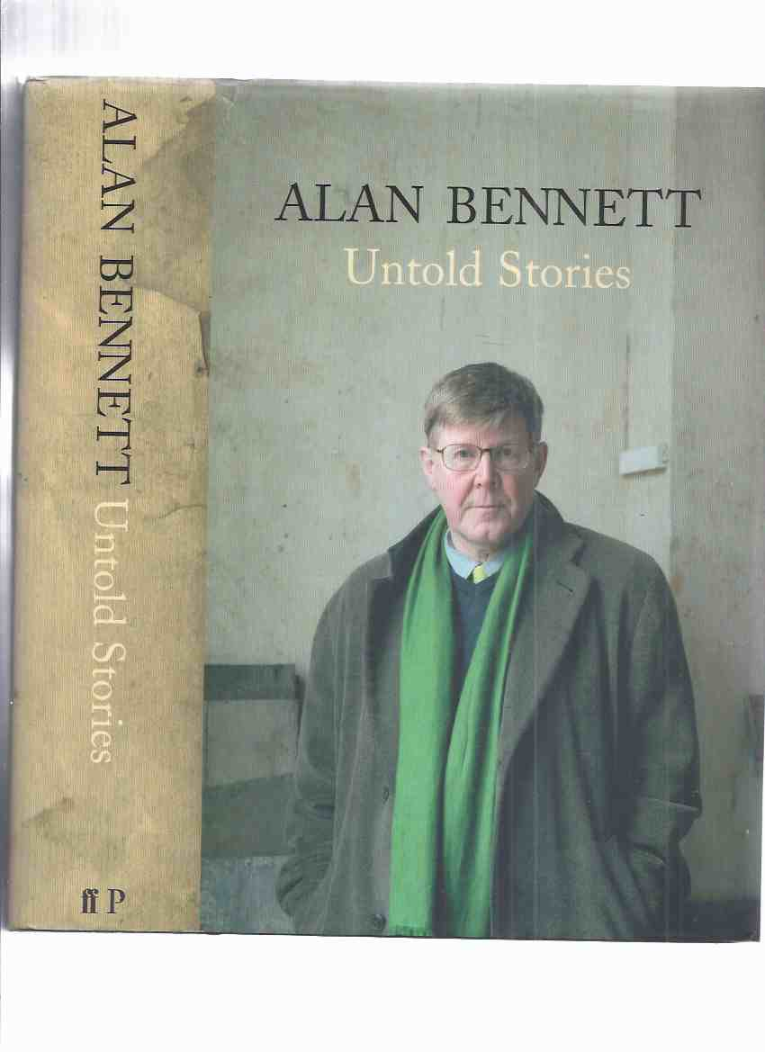 Image for Untold Stories -by Alan Bennett (inc. The Lady in the Van; Written on the Body; Diaries; The History Boys; Denton Welch; )( Plays, Radio, TV, Art Architecture Authors, etc)