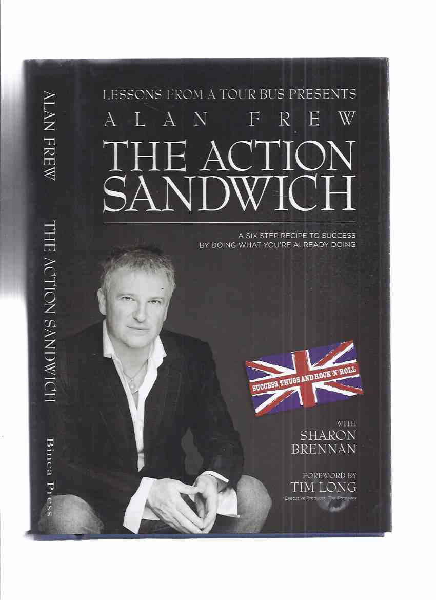 Image for Lessons from a Tour Bus Presents ALAN FREW The Action Sandwich: A Six ( 6 ) Step Recipe to Success By Doing What You are Already Doing ( Success, Thugs and Rock 'n' Roll ) -by Alan Frew -a Signed Copy ( Glass Tiger related)