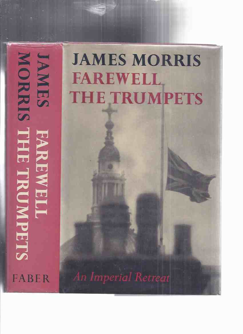 Image for Book 3 of the Pax Britannica Trilogy:  Farewell the Trumpets: An Imperial Retreat -by James Morris ( Volume Three )