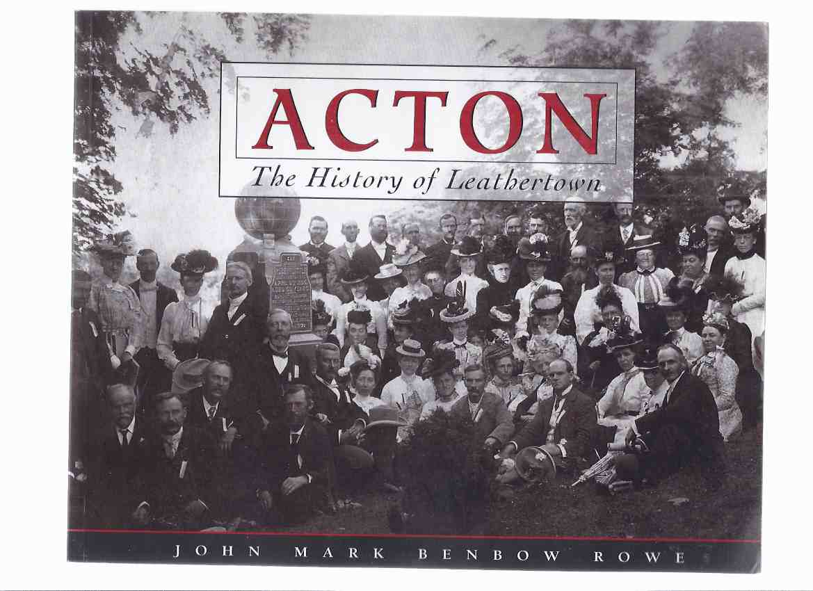 Image for ACTON: The History of Leathertown -by John Mark Benbow Rowe / Esquesing Historical Society ( Halton, Hill, Region of Halton )( Ontario Local History )
