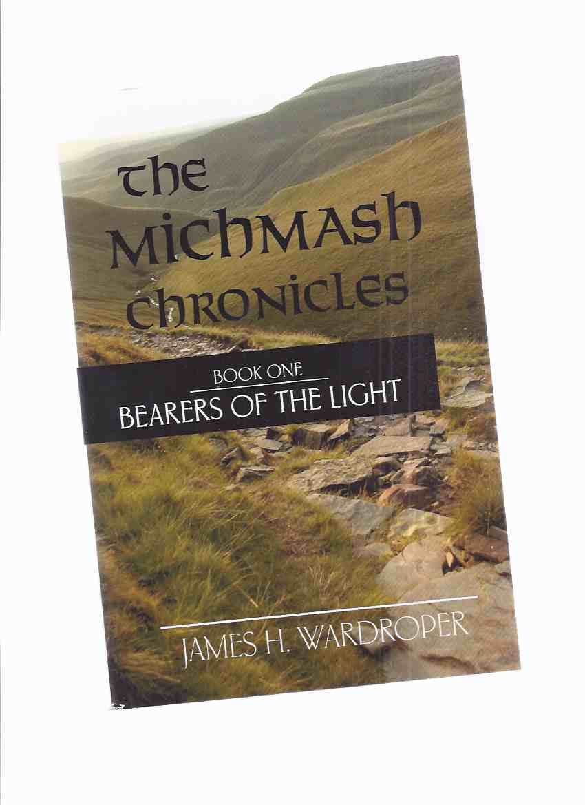 Image for The Michmash Chronicles:  Book ONE:  The Bearers of the Light, AD 406 - 533 -by James H Wardroper -a Signed Copy