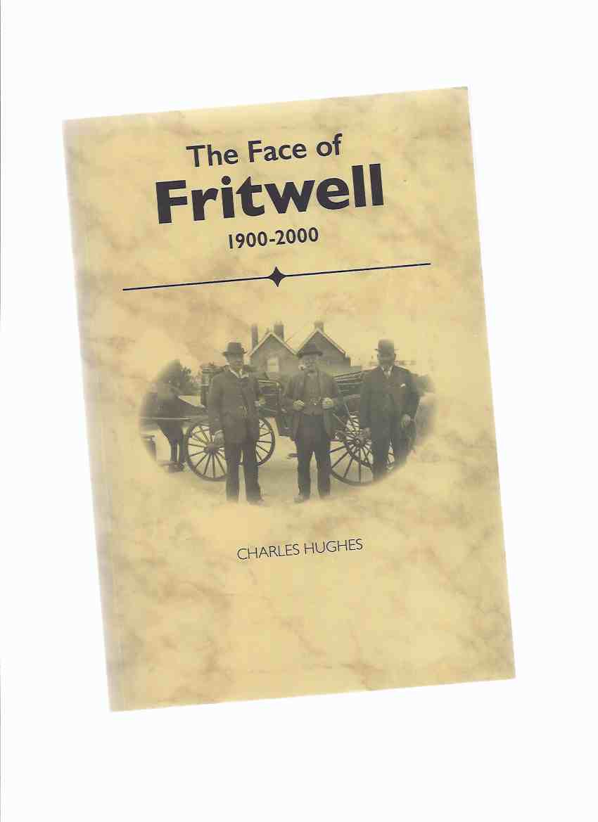 Image for The Face of Fritwell, 1900 - 2000 -by Charles Hughes -a Signed Copy ( Village / North Oxfordshire, England )( Local History )