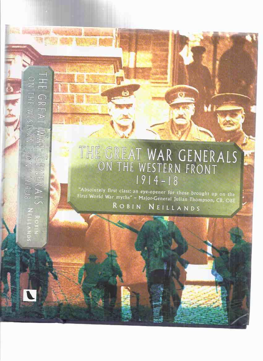 The Great War Generals of the Western Front, 1914 - 18 ( 1918 ) -by Robin Neillands (inc. Douglas Haig, John French, Herbert Plumer, Hubert Gough, Julian Byng )