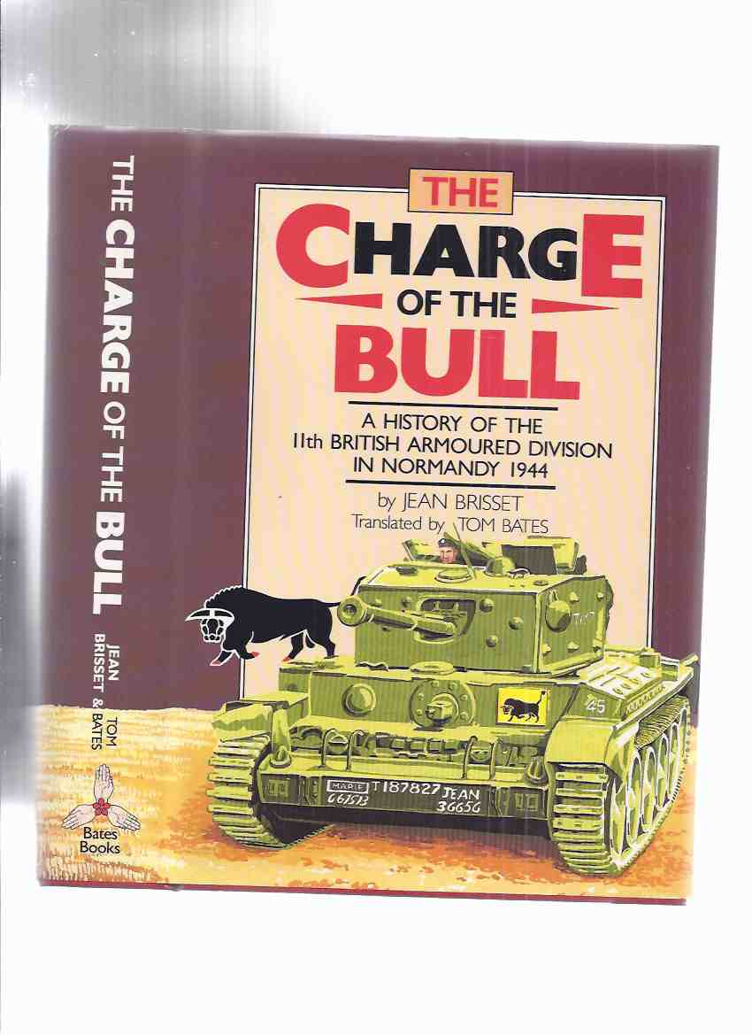 Image for The Charge of the Bull:  The Battles of 11th Armoured Division for the Liberation of the Bocage Normandy 1944 -by Jean Brisset (inc. Caen, Vassy, Montsecret, Tinchebray, Flers, Conde, Falaise, Gace, L'Aigle, etc)( WWII )( Armored / Tanks )