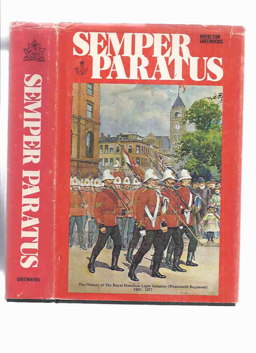 Image for Semper Paratus: The History of the Royal Hamilton Light Infantry ( Wentworth Regiment )  1862 - 1977 ( RHLI / R.H.L.I. / Regimental History  ) ( Hamilton, Ontario )