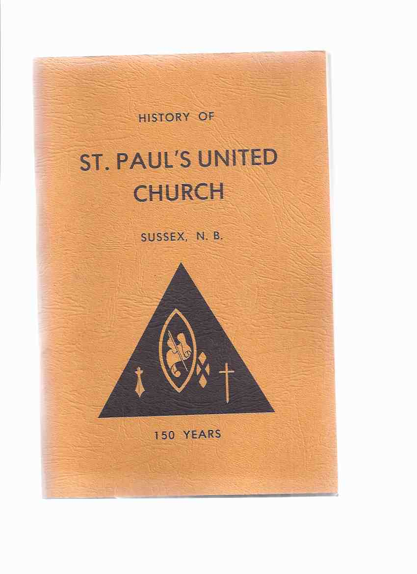 Image for History of St Paul's United Church, Sussex, N.B. - 150 Years in Two Sections (inc. 1827 - 1947 /and/ 1947 - 1977 ) ( NB / New Brunswick Local - Church History )