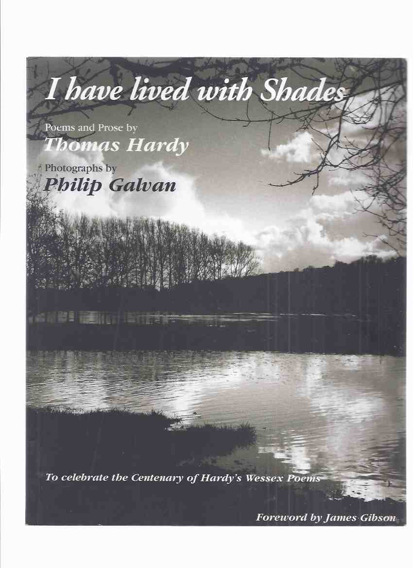 Image for I Have Lived with Shades: Poems and Prose By Thomas Hardy, to Celebrate the Centenary of Hardy's Wessex Poems, Photographs By Philip Galvan (signed)(  Poetry + Excerpts from: The Woodlanders, Far from the Madding Crowd; Return of the Native; Tess, etc )