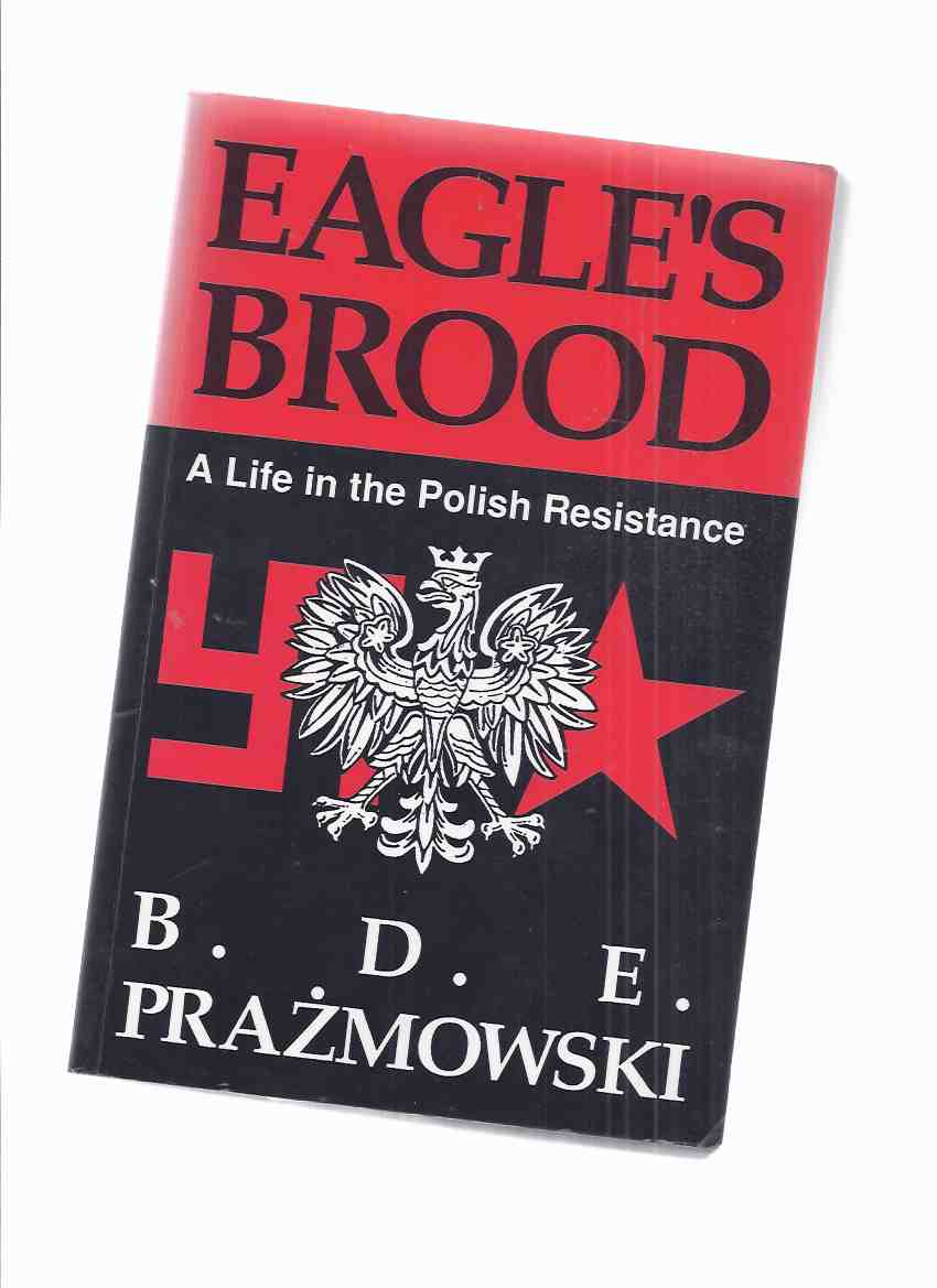 Image for Eagle's Brood:  A Life in the Polish Resistance -by B D E Prazmowski -a Signed Copy