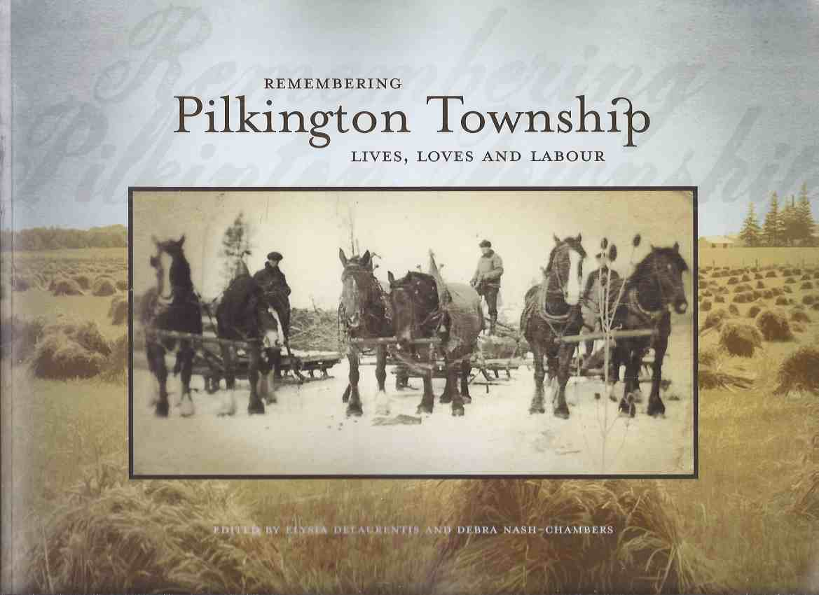 Image for Remembering Pilkington Township:  Lives, Loves and Labour / Wellington County Historical Society  ( Ontario Local History / Agriculture / Agricultural )( Guelph, Elora, Fergus, Elmira, etc)( Labor )