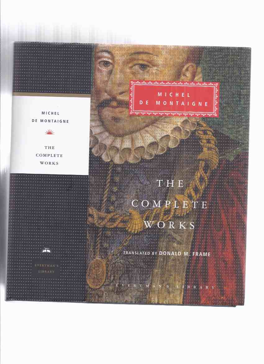 Image for Michel De Montaigne:  The Complete Works - Essays, Travel Journals, Letters / Everyman's Library # 259