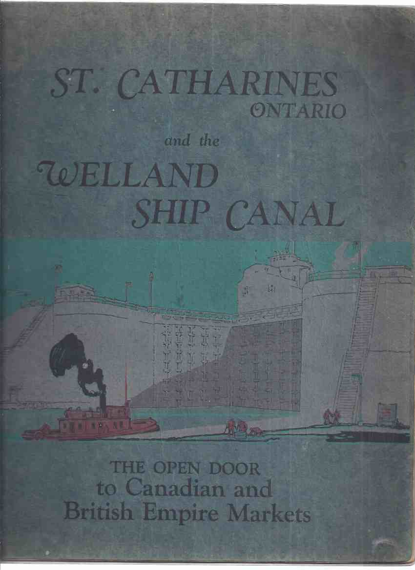 Image for St Catharines Ontario and the Welland Ship Canal: The Open Door to Canadian and British Empire Markets ( Locate Your Factory, Business and Home in Canada's Garden City )( Ontario Local Business History )