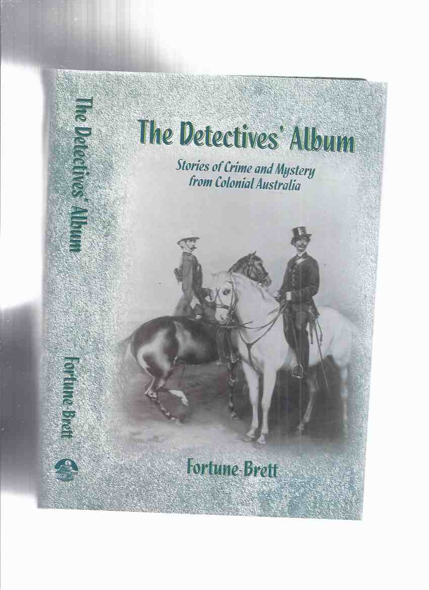 Image for The Detectives' Album: Stories of Crime and Mystery from Colonial Australia -by Mary Fortune ( Fortune - Brett / WW - Waif Wanderer ) / Battered Silicon Dispatch Box Edition ( taken from the Australian Journal ) ( Detectives / Detective's )